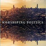 Worshipping Politics